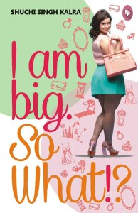 i-am-big-so-what-shuchi-singh-kalra